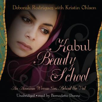 Download Kabul Beauty School: An American Woman Goes behind the Veil by Deborah Rodriguez, Kristin Ohlson