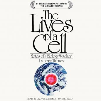 Lives of a Cell: Notes of a Biology Watcher, Lewis Thomas