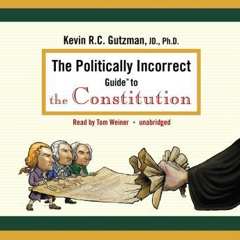 Politically Incorrect Guide to the Constitution, Kevin R.C. Gutzman