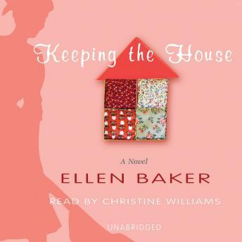 Keeping the House: A Novel, Ellen Baker