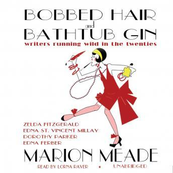 Bobbed Hair and Bathtub Gin: Writers Running Wild in the Twenties, Marion Meade