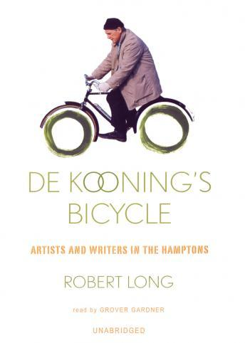 De Kooning's Bicycle: Artists and Writers in the Hamptons, Robert Long