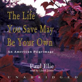 Life You Save May Be Your Own: An American Pilgrimage, Paul Elie