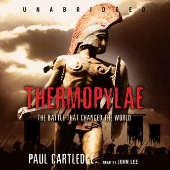 Thermopylae: The Battle That Changed the World, Paul Cartledge