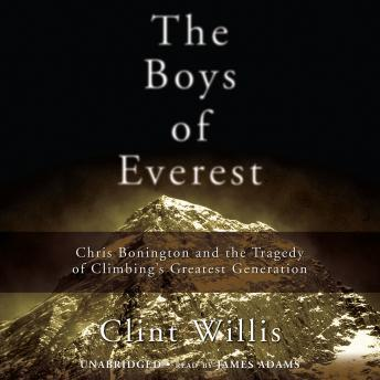 Boys of Everest: Chris Bonington and the Tragedy of Climbing's Greatest Generation, Clint Willis