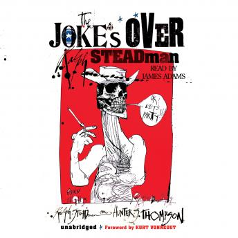 Joke's Over: Bruised Memories: Gonzo, Hunter S. Thompson, and Me, Ralph Steadman