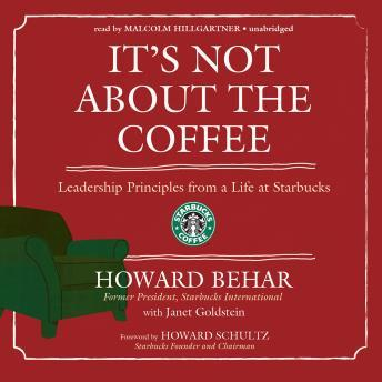 Its Not about the Coffee: Leadership Lessons from a Life at Starbucks, Howard Behar