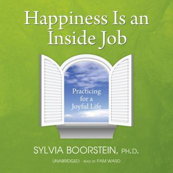 Happiness Is an Inside Job: Practicing for a Joyful Life, Sylvia Boorstein, Ph. D