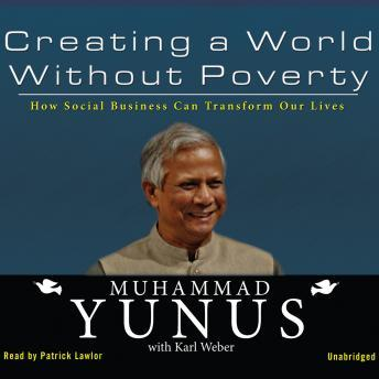 Creating a World without Poverty: How Social Business Can Transform Our Lives, Muhammad Yunus