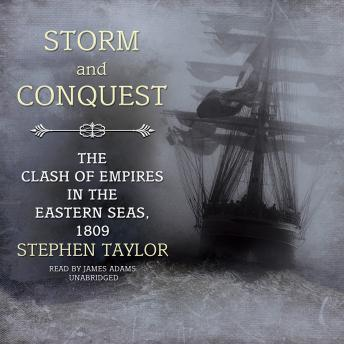 Storm and Conquest: The Clash of Empires in the Eastern Seas, 1809, Stephen Taylor