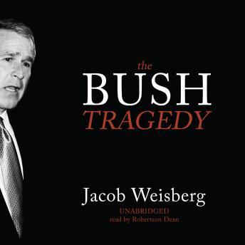 Bush Tragedy, Jacob Weisberg