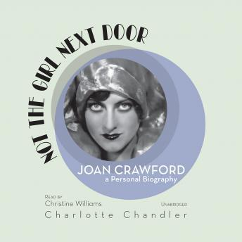 Not the Girl Next Door: Joan Crawford, A Personal Biography, Charlotte Chandler