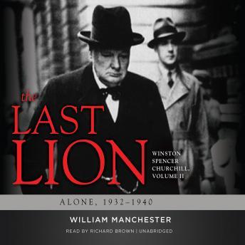 The Last Lion: Winston Spencer Churchill, Vol. 2: Alone, 1932-1940