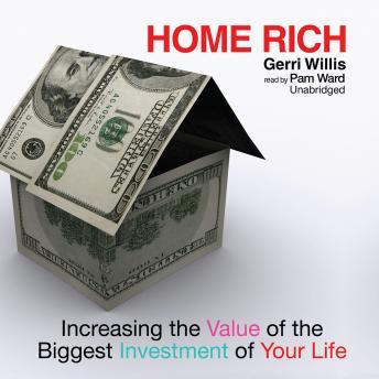 Home Rich: Increasing the Value of the Biggest Investment of Your Life, Gerri Willis