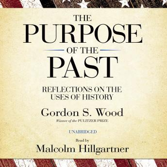 Purpose of the Past: Reflections on the Uses of History, Gordon S. Wood