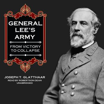 Download General Lee's Army: From Victory to Collapse by Joseph T. Glatthaar