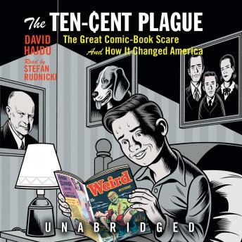 Ten-Cent Plague: The Great Comic Book-Scare and How It Changed America, David Hajdu