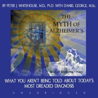 Myth of Alzheimer's: What You Aren't Being Told about Today's Most Dreaded Diagnosis, Danny George, Peter J. Whitehouse