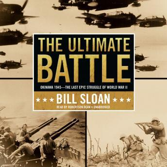 Download Ultimate Battle: Okinawa 1945-The Last Epic Struggle of World War II      by Bill Sloan