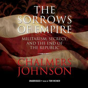 Download Sorrows of Empire: Militarism, Secrecy, and the End of the Republic by Chalmers Johnson