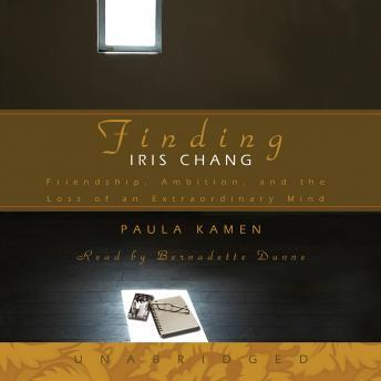 Finding Iris Chang: Friendship, Ambition, and the Loss of an Extraordinary Mind, Paula Kamen