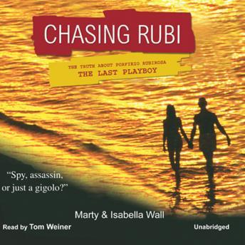 Chasing Rubi: The Truth about Porfirio Rubirosa the Last Playboy, Isabella Wall, Robert Bruce Woodcox, Marty Wall