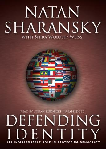 Defending Identity: Its Indispensable Role in Defending Democracy, Shira Weiss Wolosky, Natan Sharansky