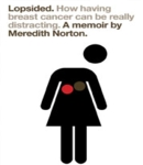 Lopsided: How Having Breast Cancer Can Be Really Distracting, Meredith Norton