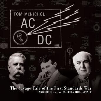 AC/DC: The Savage Tale of the First Standards War, Tom Mcnichol