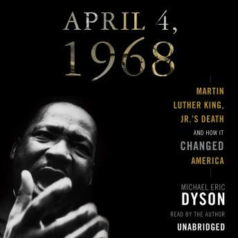Download April 4, 1968: Martin Luther King Jr's Death and the Transformation of America by Michael Eric Dyson