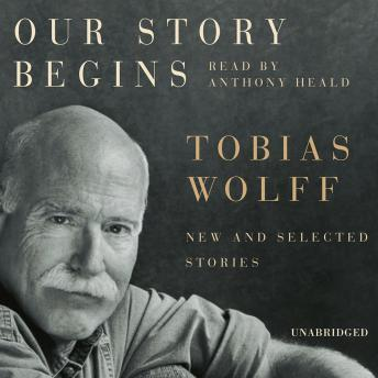 Our Story Begins, Tobias Wolff