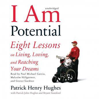 I am Potential: Eight Lessons on Living, Loving, and Reaching Your Dreams, Bryant Stamford, Patrick John Hughes, Patrick Henry Hughes