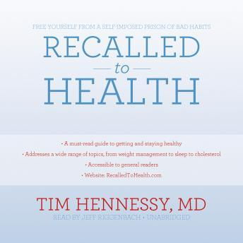 Recalled to Health: Free Yourself from a Self-Imposed Prison of Bad Habits