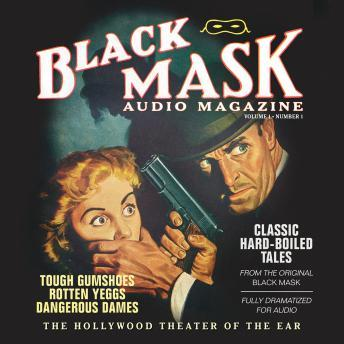 Black Mask Audio Magazine, Vol. 1: Classic Hard-Boiled Tales from the Original Black Mask, Reuben J. Shay, Paul Cain, Frederick Nebel, William Cole, Various Authors , Hugh B. Cave, Dashiell Hammett