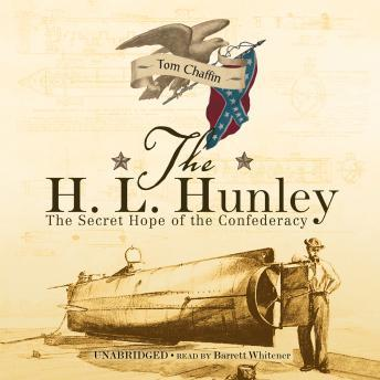 H. L. Hunley: The Secret Hope of the Confederacy, Tom Chaffin