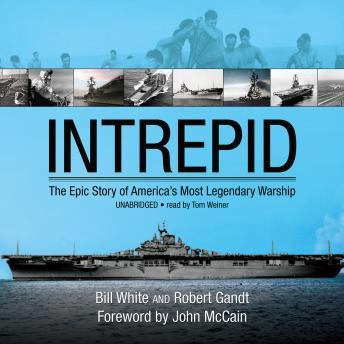 Intrepid: The Epic Story of America's Most Legendary Warship, Robert Gandt, Bill White