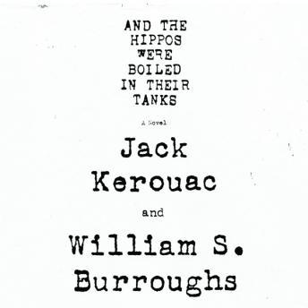 And the Hippos Were Boiled in Their Tanks, William S. Burroughs, Jack Kerouac