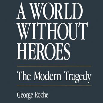 A World Without Heroes: The Modern Tragedy, George Roche