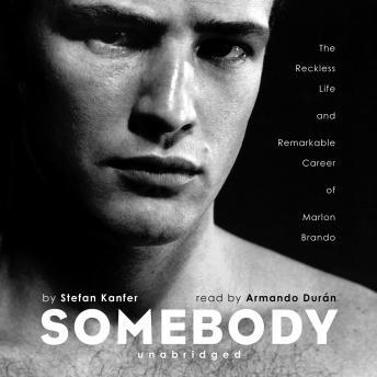 Download Somebody: The Reckless Life and Remarkable Career of Marlon Brando by Stefan Kanfer