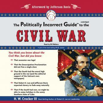 Download Politically Incorrect Guide to the Civil War by H.W.Crocker III