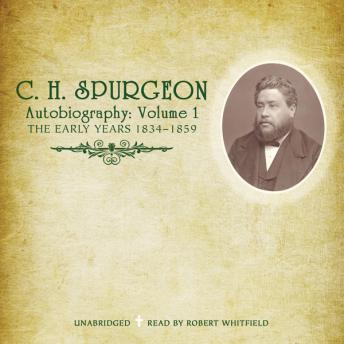 C.H. Spurgeon's Autobiography, Vol. 1: The Early Years 1834-1859, C.H. Spurgeon