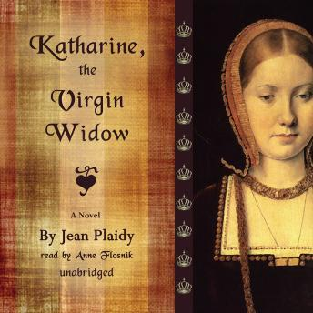 Katharine, the Virgin Widow: A Novel, Jean Plaidy