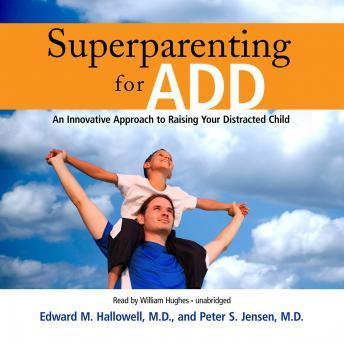 Superparenting for ADD: An Innovative Approach to Raising Your Distracted Child, Peter S. Jensen, Edward M. Hallowell
