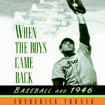 When The Boys Came Back: Baseball and 1946, Frederick Turner