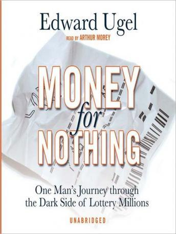 Money for Nothing: One Man's Journey through the Dark Side of Lottery Millions, Edward Ugel