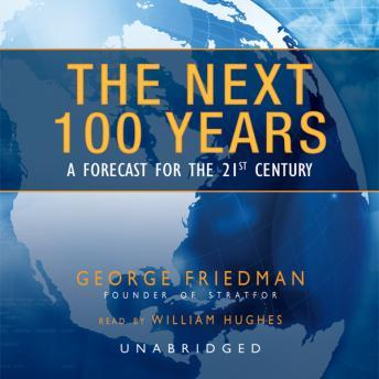 Next 100 Years: A Forecast for the 21st Century, George Friedman