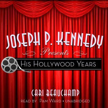Joseph P. Kennedy Presents: His Hollywood Years, Cari Beauchamp