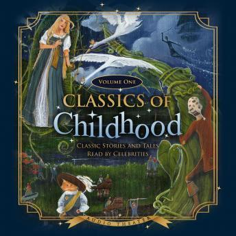 Classics of Childhood, Vol. 1: Classic Stories and Tales Read by Celebrities, Various Authors