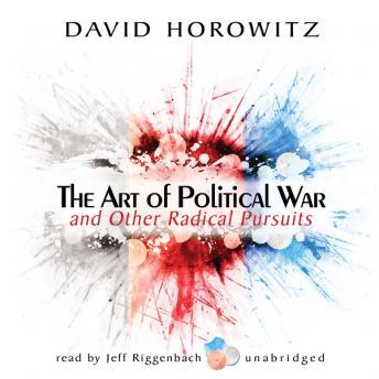 Download Art of Political War and Other Radical Pursuits by David Horowitz