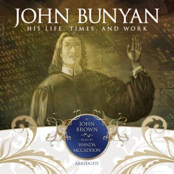 John Bunyan: His Life, Times, and Work, John Brown